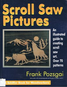 Scroll Saw Pictures: An Illustrated Guide to Creating Scroll Saw Art. Over 7
