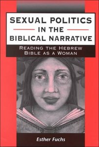 Sexual Politics in the Biblical Narrative: Reading the Hebrew Bible As a Wom