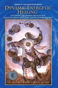 Dynamic Energetic Healing: Integrating Core Shamanic Practices ...