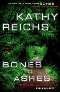 Kathy Reichs - Bones to Ashes: A Novel
