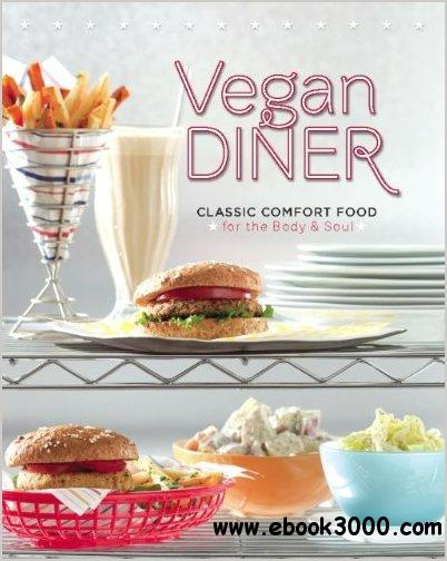 Vegan Diner: Classic Comfort Food for the Body and Soul by Julie Hasson