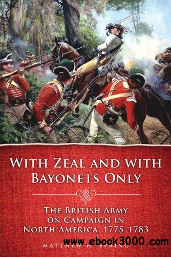 With Zeal and with Bayonets Only: The British Army on Campaign in Nort