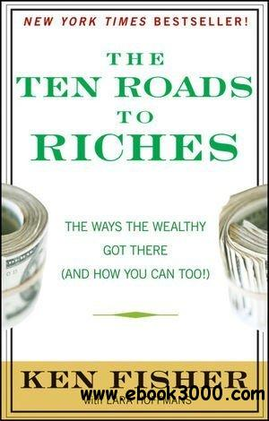 The Ten Roads to Riches: The Ways the Wealthy Got There (And How You Can Too