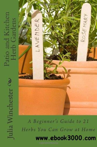 patio and kitchen herb gardens a beginner 39 s guide to 21 herbs you can grow at home free. Black Bedroom Furniture Sets. Home Design Ideas