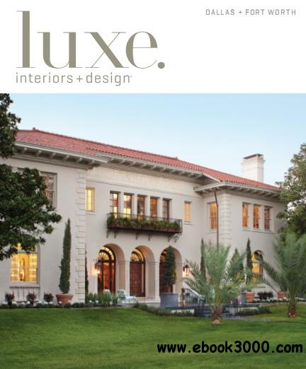 Luxe Interior Design Magazine Dallas Fort Worth Edition Spring 2013 Free Ebooks Download