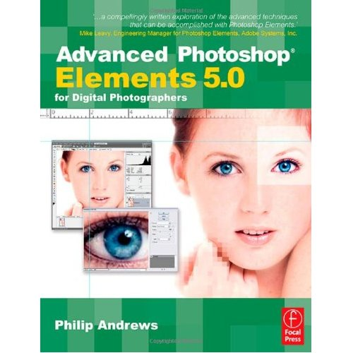 Advanced Photoshop Elements 5.0 for Digital Photographers by Philip Andrews