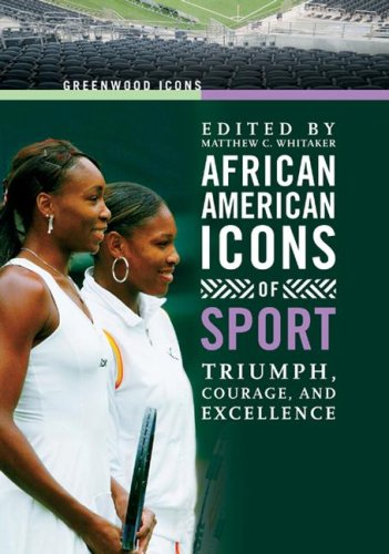 African American Icons of Sport: Triumph, Courage, and Excellence (Greenwood Icons)