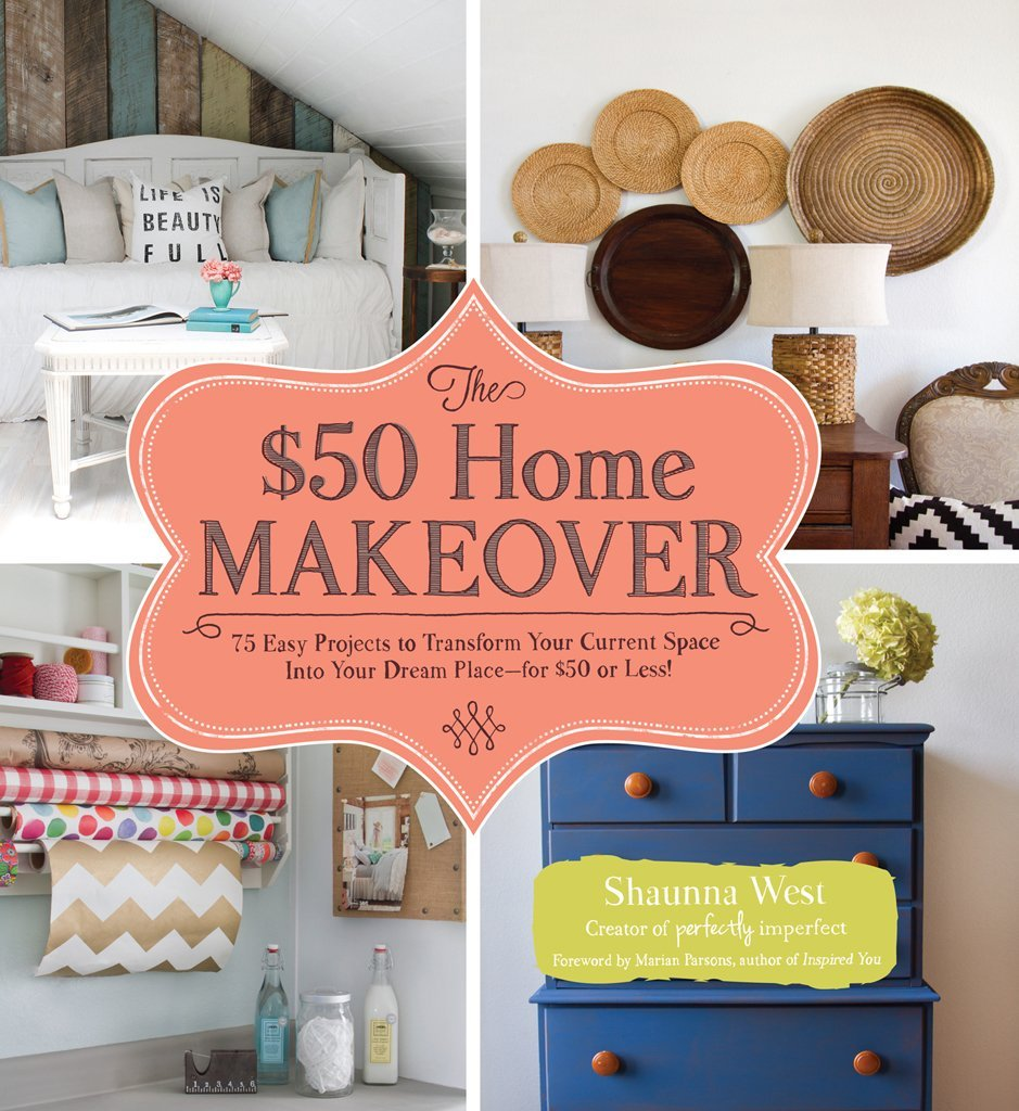 The 50 Home Makeover 75 Easy Projects To Transform Your