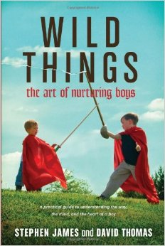 Wild Things - The Art of Nurturing Boys