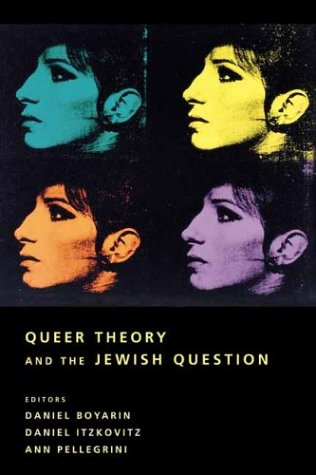 Queer Theory and the Jewish Question (Between Men-Between Women: Lesbian and Gay Studies)