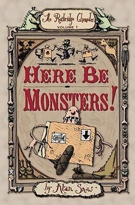 Here Be Monsters! (The Ratbridge Chronicles #1) - Alan Snow
