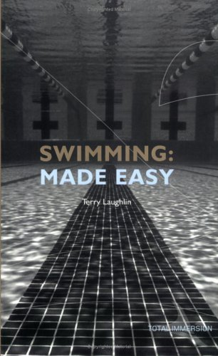 Swimming Made Easy: The Total Immersion Way for Any Swimmer to Achieve Fluency, Ease, and Speed in Any Stroke by Terry Laughlin
