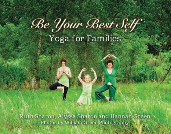 Be Your Best Self - Yoga For Families by Alyssa Sharon