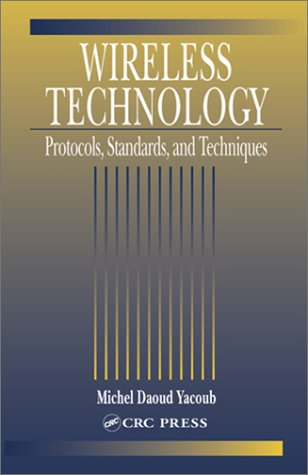 Wireless Technology: Protocols, Standards, and Techniques by Michel Daoud Yacoub