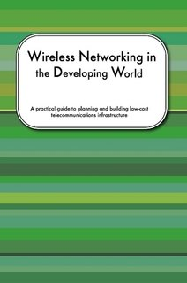 Wireless Networking in the Developing World