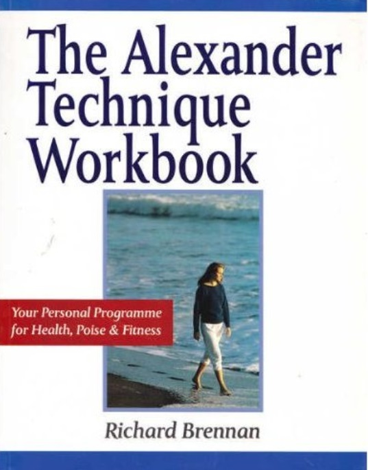 The Alexander Technique Workbook: Your Personal Program for Health, Poise & Fitness