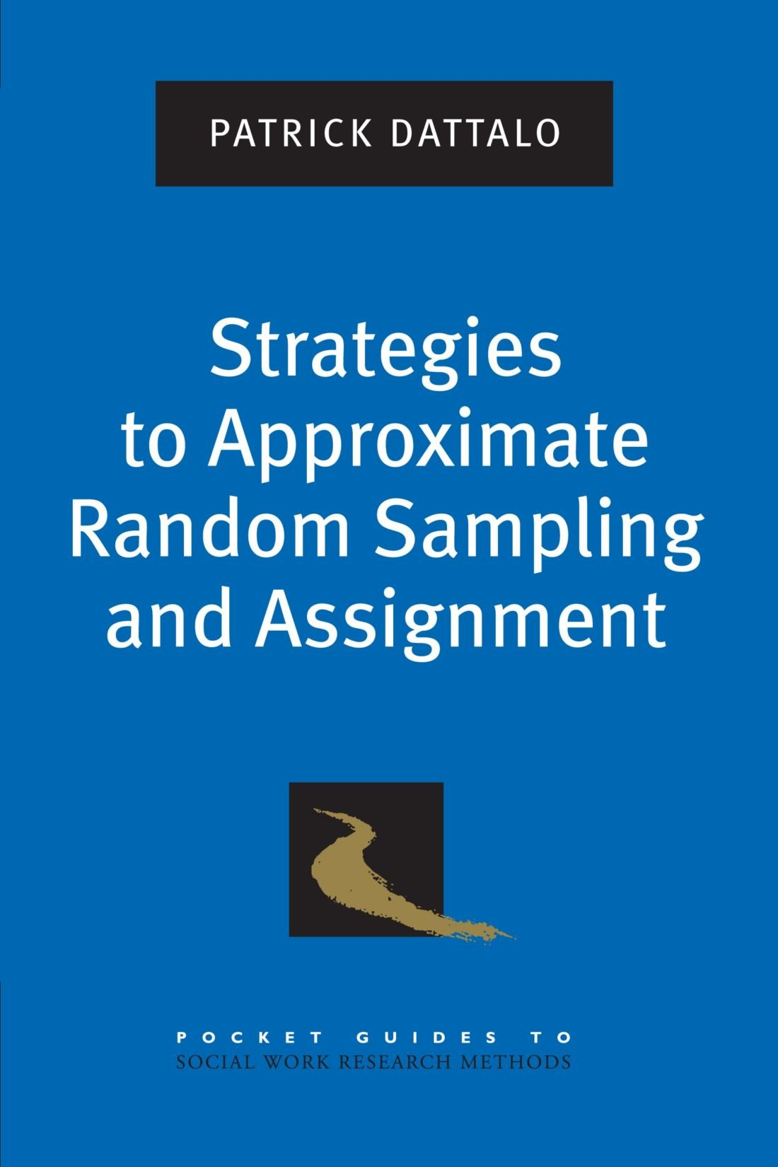 Strategies to Approximate Random Sampling and Assignment (Pocket Guides to Social Work Research Methods)
