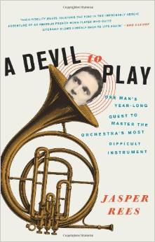A Devil to Play: One Man's Year-Long Quest to Master the Orchestra's Most Difficult Instrument by Jasper Rees