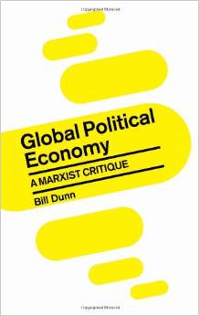 Global Political Economy: A Marxist Critique by Bill Dunn