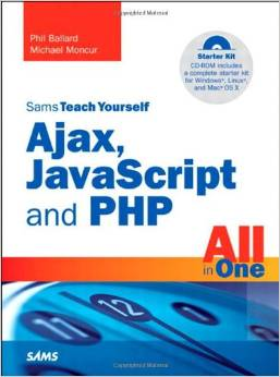 Sams Teach Yourself Ajax, JavaScript, and PHP All in One by Michael Moncur