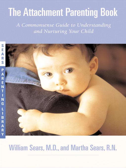 The Attachment Parenting Book : A Commonsense Guide to Understanding and Nurturing Your Baby