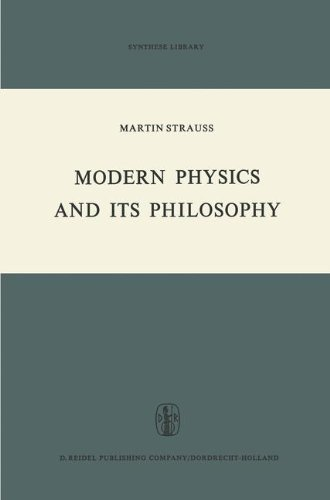 Modern Physics and its Philosophy: Selected Papers in the Logic, History and Philosophy of Science