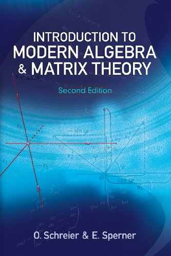 Introduction to Modern Algebra and Matrix Theory, 2nd edition (Dover Books on Mathematics)