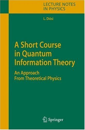 A Short Course in Quantum Information Theory by Lajos Diosi