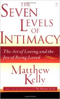 The Seven Levels of Intimacy: The Art of Loving and the Joy of Being Loved by Matthew Kelly