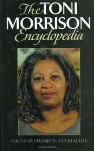 The Toni Morrison Encyclopedia by Elizabeth A. Beaulieu