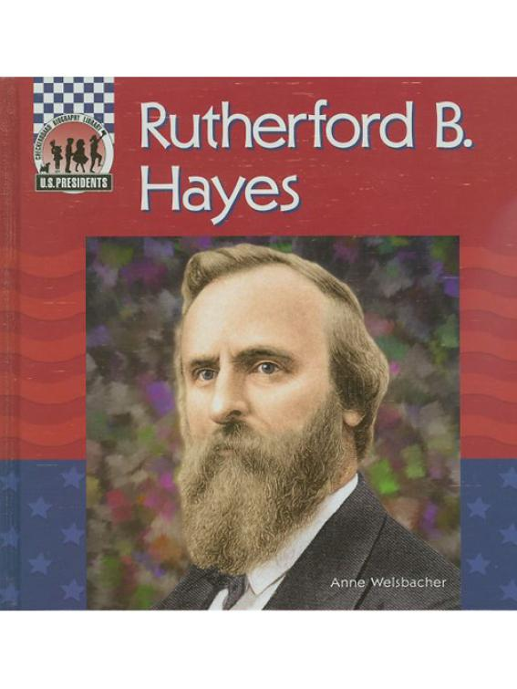 Rutherford B. Hayes (United States Presidents) by Anne Welsbacher