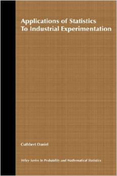 Applications of Statistics to Industrial Experimentation by Cuthbert Daniel