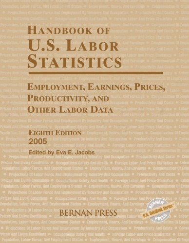 Handbook of U.S. Labor Statistics: Employment, Earnings, Prices, Productivity, Other Labor Data by Eva E. Jacobs
