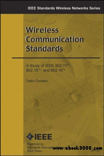 Wireless Communication Standards: A Study of IEEE 802.11, 802.15, and 802.16
