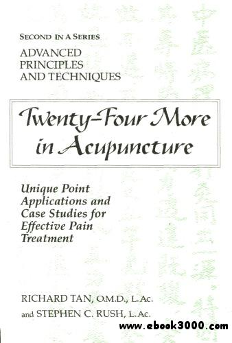 Twenty-Four More in Acupuncture: Unique Point Applications and Case Studies for Effective Pain Treatment