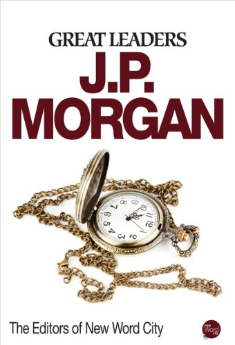Great Leaders: J.P. Morgan by The Editors of New Word City