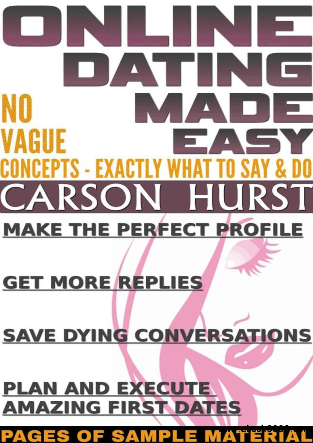 Online Dating Made Easy: No Vague Concepts - Exactly What To Say & Do