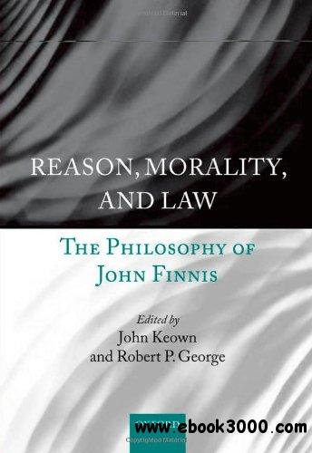 Reason, Morality, and Law: The Philosophy of John Finnis by John Keown DCL