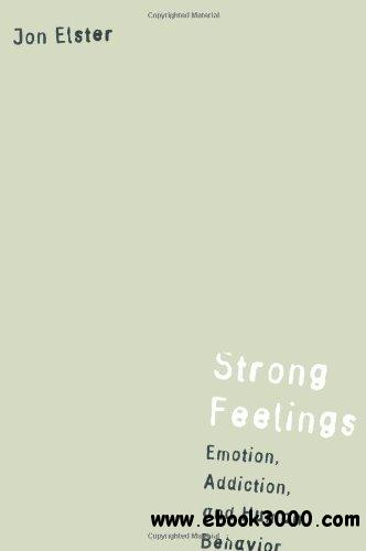 Strong Feelings: Emotion, Addiction, and Human Behavior (Jean Nicod Lectures)