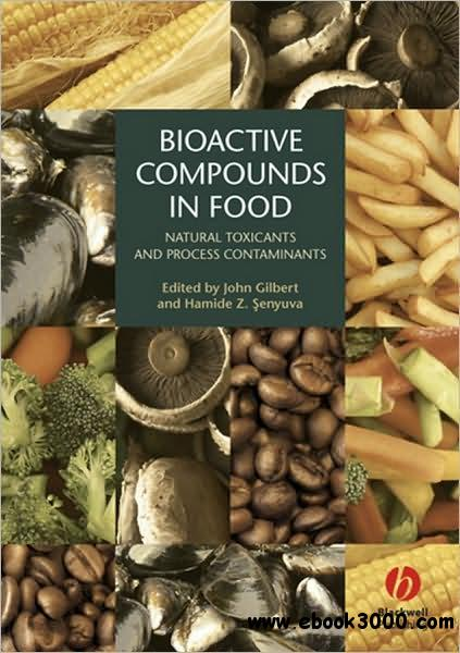 Bioactive Compounds in Foods: Natural and Man-made Components by John Gilbert