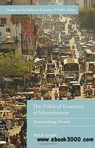 The Political Economy of Microfinance: Financializing Poverty
