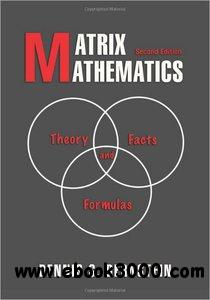 Matrix Mathematics: Theory, Facts, and Formulas, (2nd Edition)