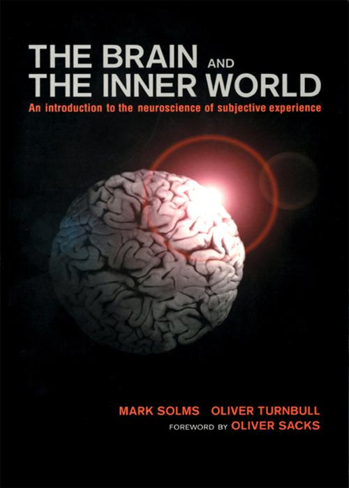 The Brain and the Inner World: An Introduction to the Neuroscience of the Subjective Experience