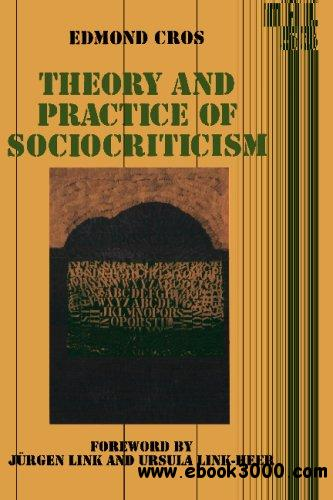 Theory and Practice of Sociocriticism: Thl Vol 53 (Theory and History of Literature)
