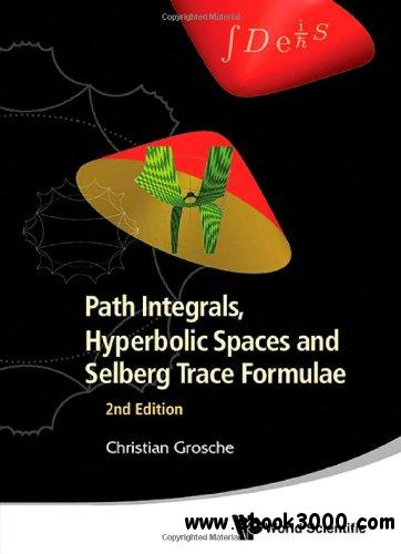 Path Integrals, Hyperbolic Spaces and Selberg Trace Formulae, 2nd Edition