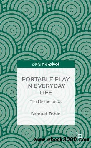 Portable Play in Everyday Life: The Nintendo DS by Samuel Tobin