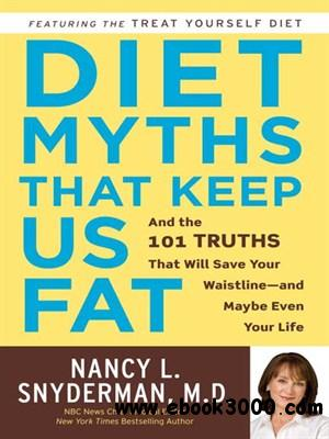 Diet Myths That Keep Us Fat: And the 101 Truths That Will Save Your Waistline-and Maybe Even Your Life