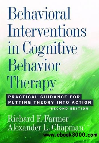Behavioral Interventions in Cognitive Behavior Therapy: Practical Guidance for Putting Theory Into Action