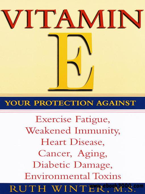 Vitamin E: Your Protection Against Exercise Fatigue, Weakened Immunity, Heart Disease, Cancer, Aging, Diabetic...