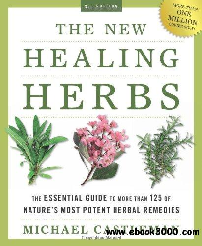 The New Healing Herbs: The Essential Guide to More Than 125 of Nature's Most Potent Herbal Remedies, 3 edition